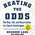 Beating the Odds: The Rise, Fall, and Resurrection of a Sports Handicapper (       UNABRIDGED) by Brandon Lang, Stanley Cohen Narrated by Charles Carroll