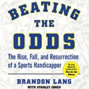Beating the Odds: The Rise, Fall, and Resurrection of a Sports Handicapper | [Brandon Lang, Stanley Cohen]