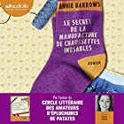 Le secret de la manufacture de chaussettes inusables (       Version intégrale) Auteur(s) : Annie Barrows Narrateur(s) : Claire Tefnin