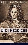 Die Theodicee (Vollst�ndige Ausgabe): Abhandlungen �ber die Theodizee von der G�te Gottes, der Freiheit des Menschen und dem Ursprung des B�sen
