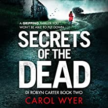 Secrets of the Dead: Detective Robyn Carter Crime Thriller Series, Book 2 Audiobook by Carol Wyer Narrated by Emma Newman