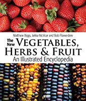 The New Vegetables, Herbs and Fruit: An Illustrated Encyclopedia