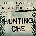 Hunting Che: How a U.S. Special Forces Team Helped Capture the World's Most Famous Revolutionary (       UNABRIDGED) by Mitch Weiss, Kevin Maurer Narrated by Robertson Dean