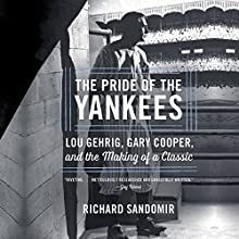 The Pride of the Yankees: Lou Gehrig, Gary Cooper, and the Making of a Classic Audiobook by Richard Sandomir Narrated by Kevin Stillwell