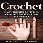 Crochet: Easy Crochet Patterns: Crochet Patterns for Beginners | William Blackburn