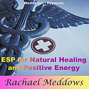 ESP for Natural Healing and Positive Energy with Meditation and Hypnosis Audiobook