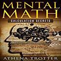 Mental Math: Calculation Secrets, Volume 1 Audiobook by Athena Trotter Narrated by Alexie Kolpak