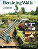 Retaining Walls: A Building Guide and Design Gallery - 0764318365