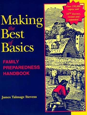 Making the Best of Basics: Family Preparedness Handbook by James Talmage Stevens
