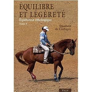 Equitation éthologique : Tome 3, Equilibre et légèreté