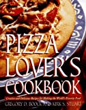 Pizza Lover's Cookbook: Creative and Delicious Recipes for Making the World's Favorite Food