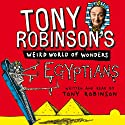 Tony Robinson's Weird World of Wonders: Egyptians (       UNABRIDGED) by Tony Robinson Narrated by Tony Robinson