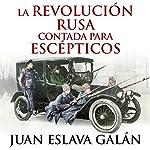 La Revolución rusa contada para escépticos [The Russian Revolution for Skeptics]   Juan Eslava Galán