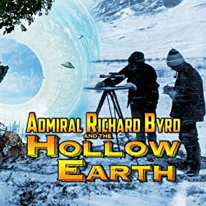 Admiral Richard Byrd and the Hollow Earth | [Dennis Crenshaw]