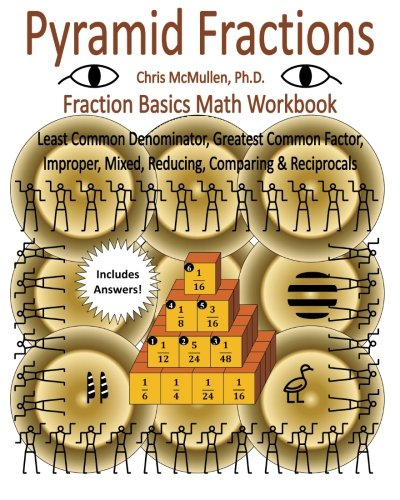 Pyramid Fractions - Fraction Basics Math Workbook: Least Common Denominator, Greatest Common Factor, Improper, Mixed, Reducing, Comparing & Reciprocals PDF