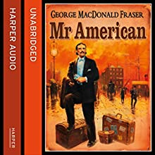 Mr American (       UNABRIDGED) by George MacDonald Fraser Narrated by William Hope