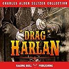 'Drag' Harlan Hörbuch von Charles Alden Seltzer,  Raging Bull Publishing Gesprochen von: George Utley