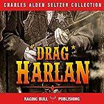 'Drag' Harlan   Charles Alden Seltzer, Raging Bull Publishing