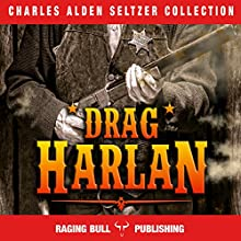 'Drag' Harlan Audiobook by Charles Alden Seltzer,  Raging Bull Publishing Narrated by George Utley
