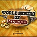 World Series of Murder (       UNABRIDGED) by John Vorhaus Narrated by John Vorhaus