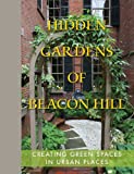 img - for Hidden Gardens of Beacon Hill: Creating Green Spaces in Urban Places (May 2013) book / textbook / text book