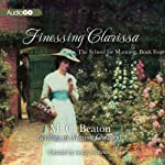 Finessing Clarissa: School for Manners, Book 4 (       UNABRIDGED) by Marion Chesney Narrated by Lindy Nettleton