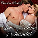 Love in the Time of Scandal: Scandals, Book 3 Audiobook by Caroline Linden Narrated by Beverley A. Crick