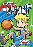 Nobody Wants to Play with a Ball Hog (Sports Illustrated Kids Victory School Superstars (Quality))