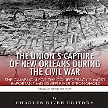 The Union's Capture of New Orleans During the Civil War: The Campaign for the Confederacy's Most Important Mississippi River Stronghold (       UNABRIDGED) by Charles River Editors, Sean McLachlan Narrated by Colin Fluxman