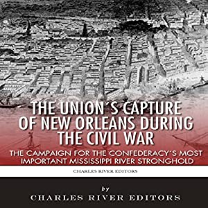 The Union's Capture of New Orleans During the Civil War Audiobook