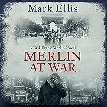 Merlin at War: A Frank Merlin Novel Audiobook by Mark Ellis Narrated by Matt Addis