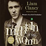The Mountain of the Women: Memoirs of an Irish Troubadour | Liam Clancy