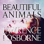 Beautiful Animals: A Novel | Lawrence Osborne