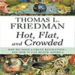 Hot, Flat, and Crowded: Why We Need a Green Revolution - and How it Can Renew America | Thomas L. Friedman