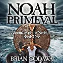 Noah Primeval: Chronicles of the Nephilim (Volume 1) Audiobook by Brian Godawa Narrated by Brian Godawa