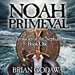 Noah Primeval: Chronicles of the Nephilim (Volume 1) (       UNABRIDGED) by Brian Godawa Narrated by Brian Godawa