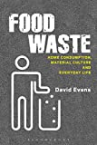 Food Waste: Home Consumption, Material Culture and Everyday Life (Materializing Culture)