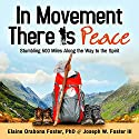 In Movement There Is Peace: Stumbling 500 Miles Along the Way to the Spirit Hörbuch von Elaine Orabona Foster, PhD, Joseph Wilbred Foster III Gesprochen von: Pamela Almand, Scott Thomas