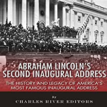 Abraham Lincoln's Second Inaugural Address: The History and Legacy of America's Most Famous Inaugural Address (       UNABRIDGED) by Charles River Editors Narrated by Heather Masters