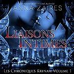 Liaisons Intimes [Close Liaisons]: Les Chroniques Krinar, Book 1 [The Krinar Chronicles, Book 1] | Anna Zaires,Dima Zales