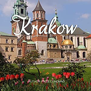 Krakow: A Travel Guide for Your Perfect Krakow Adventure! Hörbuch von  Project Nomad Gesprochen von: Keith Yeager