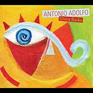 Antonio Adolfo - Chora Baiao - Amazon.com Music