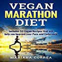 Vegan Marathon Diet: Includes 50 Vegan Recipes That Will Help You Improve Your Pace and Endurance Audiobook by Mariana Correa Narrated by Kyle Pruzina