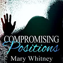 Compromising Positions (       UNABRIDGED) by Mary Whitney Narrated by Stephanie Bentley, James Fouhey