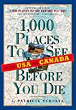 1,000 Places to See in the U.S.A. & Canada Before You Die (0761136916) by Schultz, Patricia