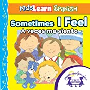 Kids Learn Spanish: Sometimes I Feel (Feelings): A Veces Me Siento | [Kim Mitzo Thompson]