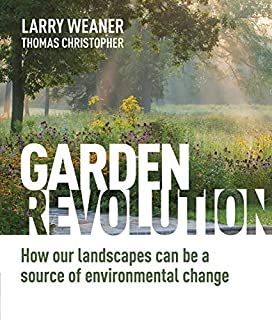 Book Cover: Garden Revolution: How Our Landscapes Can Be a Source of Environmental Change