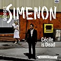 Cecile Is Dead: Inspector Maigret, Book 20 (       UNABRIDGED) by Georges Simenon, David Bellos (translator) Narrated by Gareth Armstrong