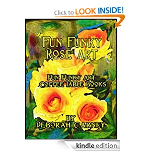 Fun Funky Rose Art (Fun Funky Art Coffee Table Books For Kindle)