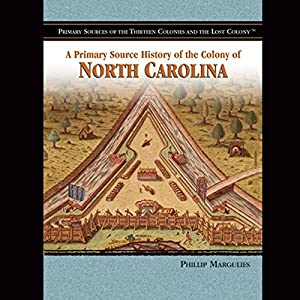 A Primary Source History of the Colony of North Carolina | [Melody S. Mis]